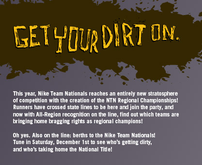 Get Your Dirt On. This year, Nike Team Nationals reaches an entirely new stratosphere of competition with the creation of the NTN Regional Champtionships!